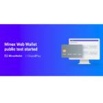 MinexPay Announce Web Wallet Public Test for MinexPay Crypto Cards